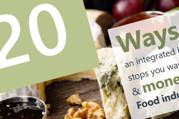 20 ways an integrated business system stops you wasting time and money in the Food Industry
