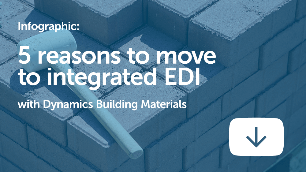 Infographic: 5 reasons to move to integrated EDI with Dynamics Building Materials